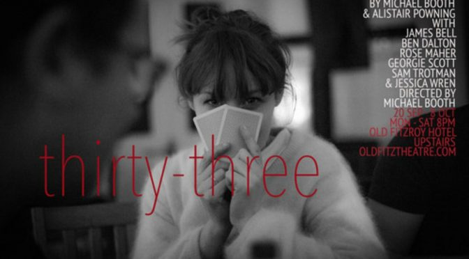 THIRTY THREE @ THE OLD FITZ