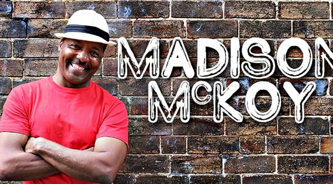 MADISON MCKOY BRINGS SOME GREAT RHYTHM AND BLUES TO THE FACTORY THEATRE