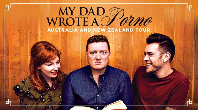 MY DAD WROTE A PORNO : 2 SELL OUT SHOWS @ THE SYDNEY OPERA HOUSE