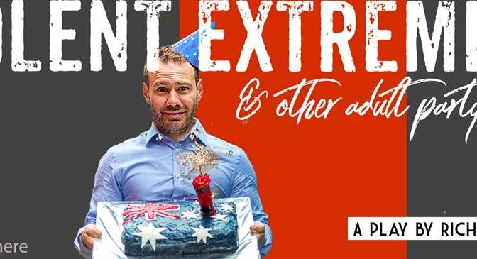 New Australian Play: Violent Extremism & Other Adult Party Games