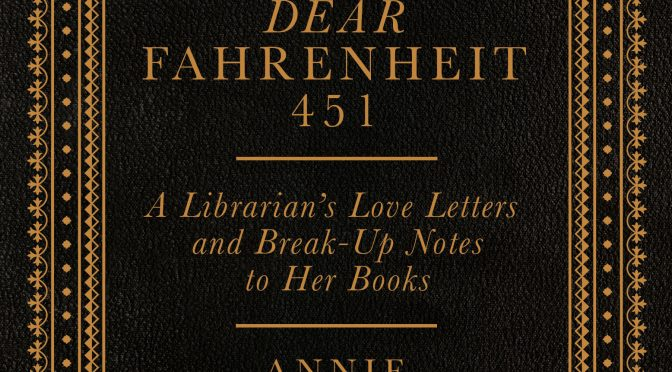DEAR FAHRENHEIT 451: a librarian's love letters and break up notes to her books