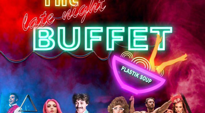 THE LATE NIGHT BUFFET: TANTALISING LATE NIGHT FUN
