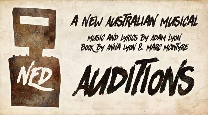 AUDITION ANNOUNCEMENT: NED-A NEW AUSTRALIAN MUSICAL