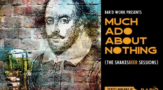 BAR'D WORK : THE SHAKESBEER SESSIONS : MUCH ADO ABOUT NOTHING