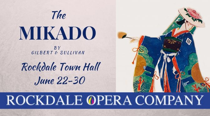 ROCKDALE OPERA COMPANY PRESENTS 'THE MIKADO' IN JUNE : ONE DOUBLE PASS TO GIVE AWAY